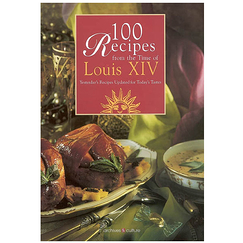 100 recipes from the time of Louis XIV - Yesterday's recipes updated for today's tastes