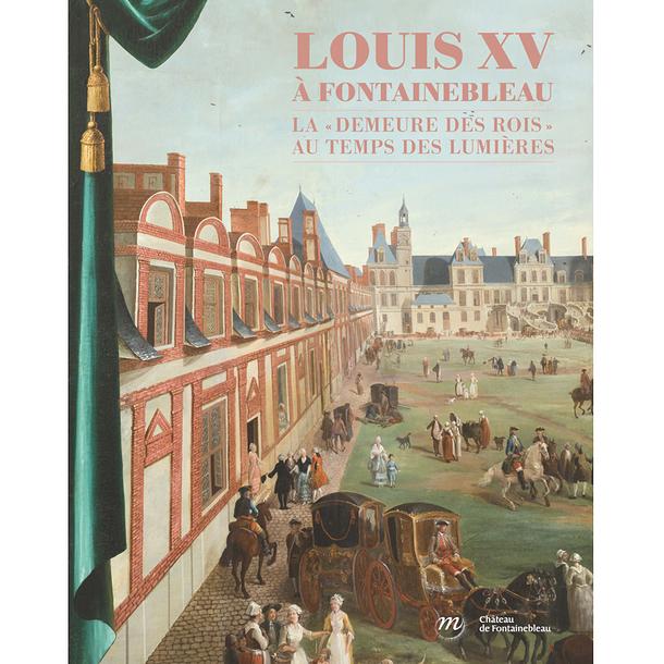 Louis xv fontainebleau la demeure des rois au temps - Boutique des musees nationaux ...