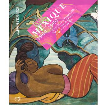 Mexique 1900 - 1950. Diego Rivera, Frida Kahlo, José Clemente Orozco et les avant-gardes - Album d'exposition