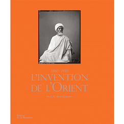 L'Invention de l'Orient 1860-1910