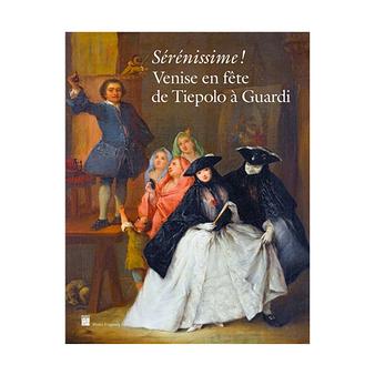 Sérénissime! - Venise en fête de Tiepolo à Guardi