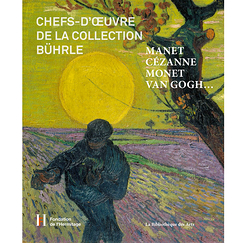Chefs-d'œuvre de la collection Bührle - Manet, Cézanne, Monet, Van Gogh...