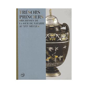 Trésors princiers - Richesses de la cour de Navarre au XVIe siècle