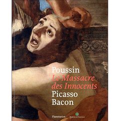 Poussin, Le massacre des Innocents - Picasso, Bacon