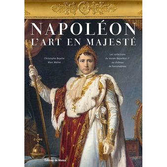 Napoléon. L'art en majesté - Les collections du musée Napoléon Ier au château de Fontainebleau