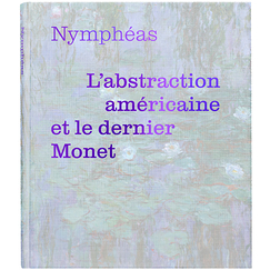 Nymphéas. L'abstraction américaine et le dernier Monet - Exhibition catalogue