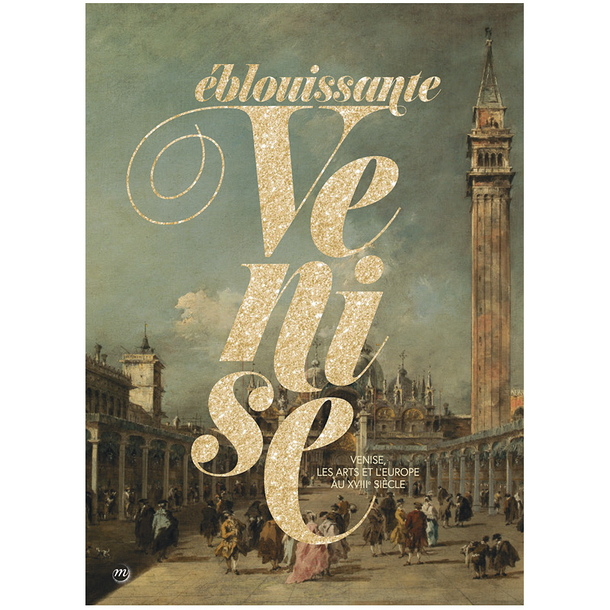 Magnificent Venice - Venice: Europe and the Arts in the 18th Century - Exhibition catalogue