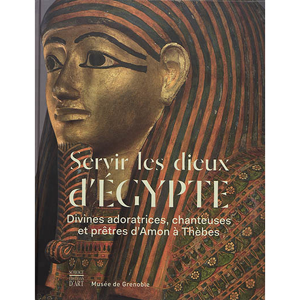 Serving the gods of Egypt: divine worshippers, singers and priests of Amon in Thebes - Exhibition catalogue