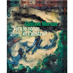 Gustave Moreau - Vers le songe et l'abstrait - Exhibition catalogue