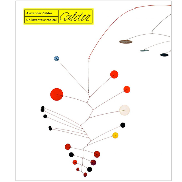 Alexander Calder. Un inventeur radical - Exhibition catalogue