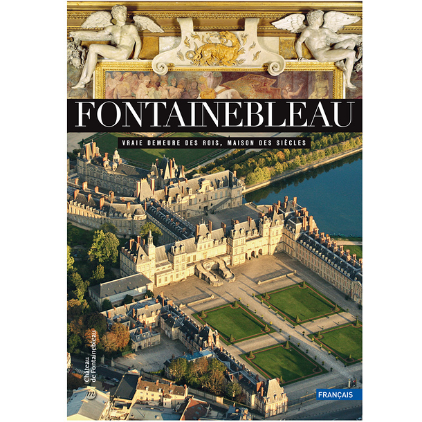 Fontainebleau. True abode of kings, palace of the ages