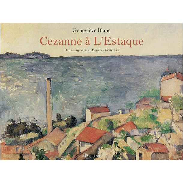 Cézanne à l'Estaque - Huiles, aquarelles, dessins : 1864-1885 - French