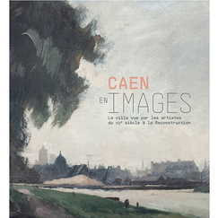 Caen in pictures. The city as seen by 19th century artists in the reconstruction - Exhibition catalogue