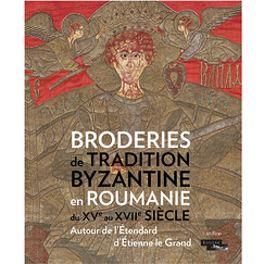 Embroidery of Byzantine Tradition from Romania from 15th to 17th century - Around the masterpiece of Stephen the Great - Exhibition catalogue