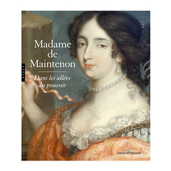 Madame de Maintenon. In the corridors of power - Exhibition catalogue