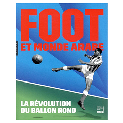 Football in the Arab World: The Revolution of the Round Ball - Exhibition catalogue