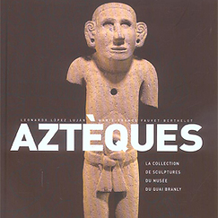 Catalogue Aztèques La collection de sculptures du musée du quai Branly
