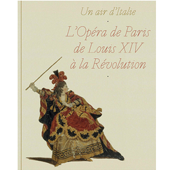 Un air d'Italie. L'Opéra de Paris de Louis XIV à la Révolution - Catalogue d'exposition