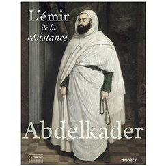 Abdelkader, The Emir of the Resistance - Exhibition catalogue