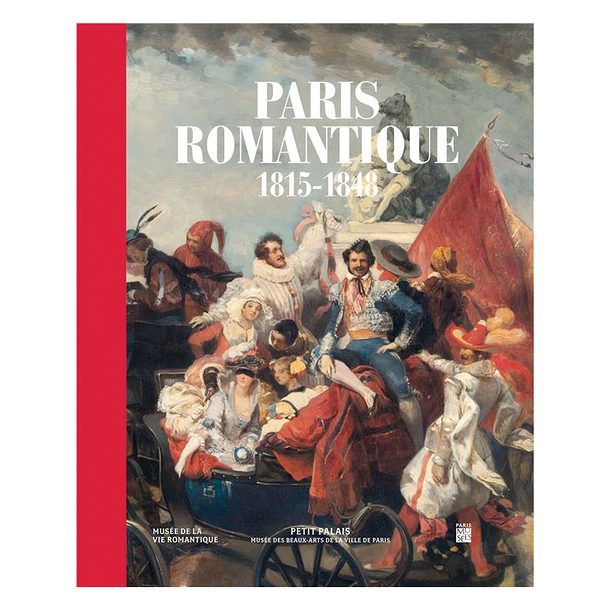 Romantic Paris 1815-1848 - Exhibition catalogue