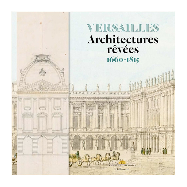 Versailles. Dreams of architecture. 1660-1815 - Exhibition catalogue