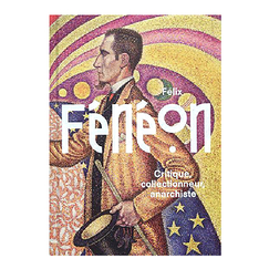 Félix Fénéon - Critic, collector, anarchist.