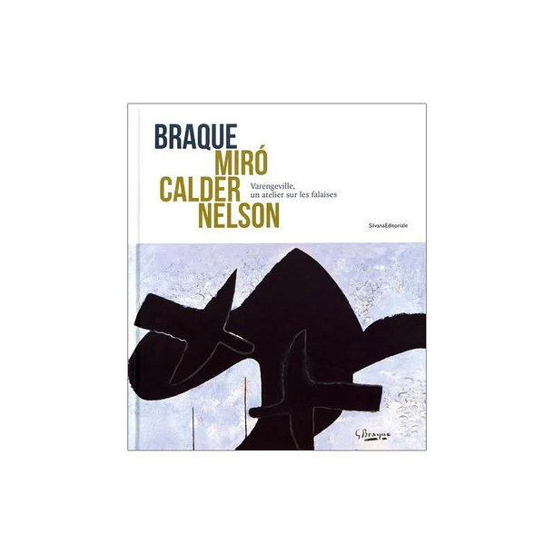 Braque, Miró, Calder, Nelson - Varengeville, a workshop on cliffs - Exhibition catalogue