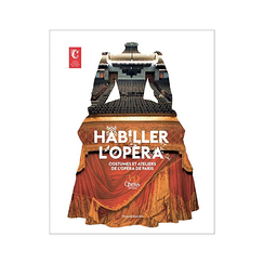 Dressing the opera. Costumes and workshops of the Paris Opera - Exhibition catalogue