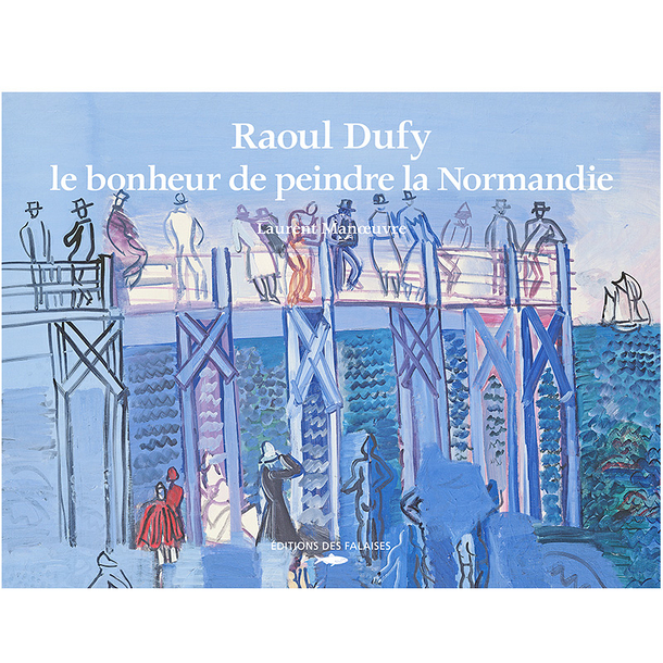 Raoul Dufy The joy of painting Normandy