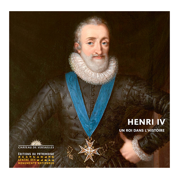 Henry IV a king in history - Exhibition catalogue