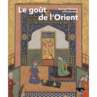 The taste of the Orient Georges Marteau collector - Exhibition catalogue