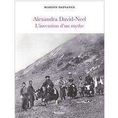 Alexandra David-Neel. L'invention d'un mythe