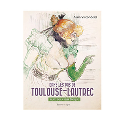 In the footsteps of Toulouse-Lautrec - Nights of the Belle Époque