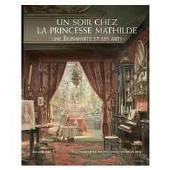 An evening with Princess Mathilde - A Bonaparte and the Arts - Exhibition catalogue