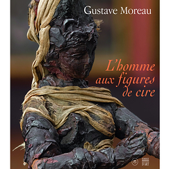 Exhibition catalogue Gustave Moreau. L'Homme aux figures de cire
