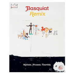Basquiat remix - Matisse, Picasso, Twombly - Exhibition catalogue