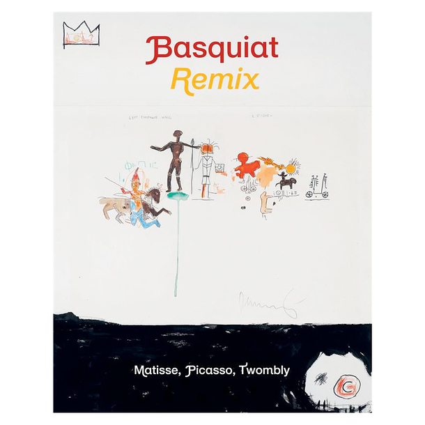 Basquiat remix - Matisse, Picasso, Twombly - Catalogue d'exposition