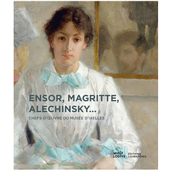 Ensor, Magritte, Alechinsky... Masterpieces from the Musée d'Ixelles - Exhibition catalogue