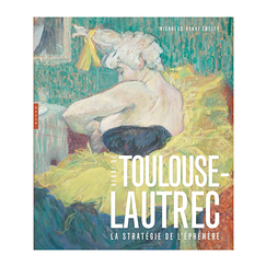 Toulouse-Lautrec The strategy of the ephemeral