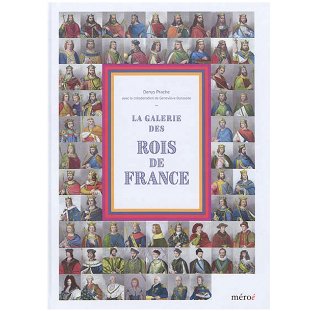 The gallery of the kings of France - From Clovis to Louis-Philippe
