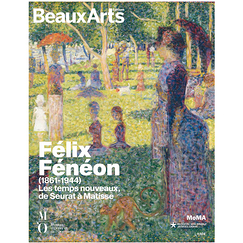 Beaux Arts Special Edition / Félix Fénéon (1861-1944). The modern times, from Seurat to Matisse