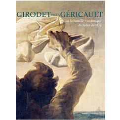 Girodet facing Géricault or The Romantic Battle of the 1819 Salon - Exhibition catalogue