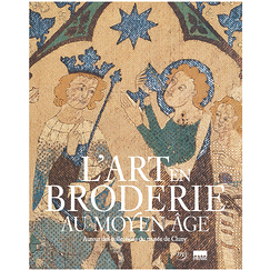 Embroidery in the Middle Ages - Around the collections of the Cluny Museum - Exhibition catalogue