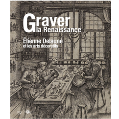 Engraving the Renaissance. Étienne Delaune and the decorative arts - Exhibition catalogue