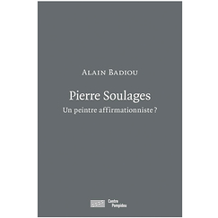 Pierre Soulages An affirmationist painter? - Alain Badiou