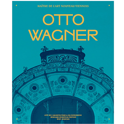 Otto Wagner. The Master of Viennese Art Nouveau - Exhibition catalogue