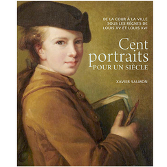 One hundred portraits for a century. From the courtyard to the city under the reigns of Louis XV and Louis XVI - Exhibition catalogue
