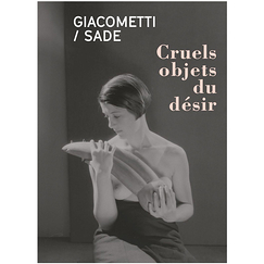 Giacometti-Sade - Cruel objects of desire - Exhibition catalogue