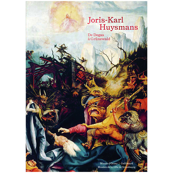 Joris-Karl Huysmans. From Degas to Grünewald - Exhibition catalogue