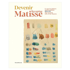 Becoming Matisse - The greatest gift of the masters. 1890-1911 - Exhibition catalogue
